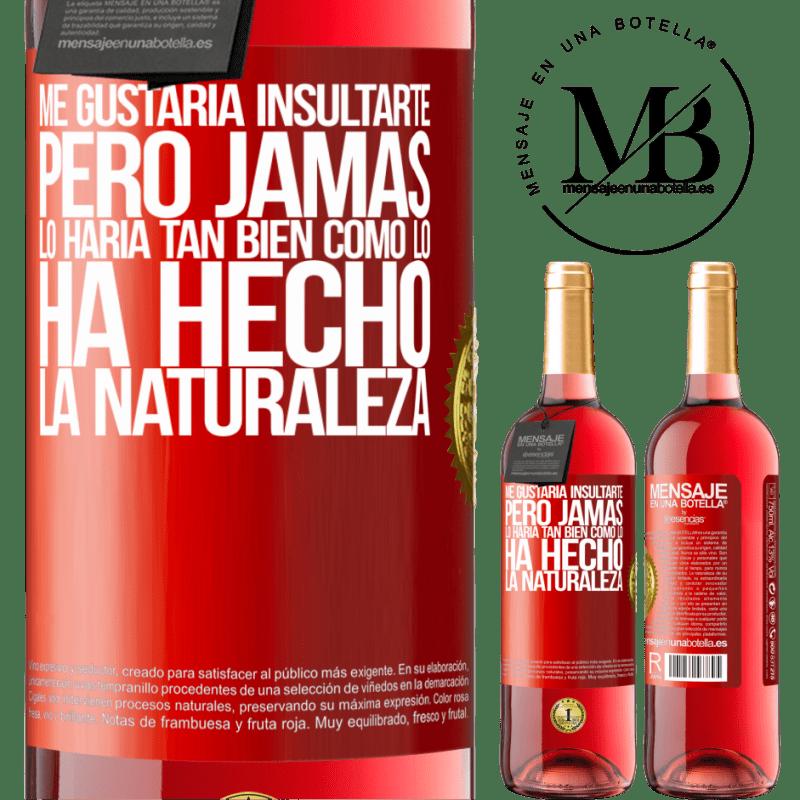 24,95 € Envoi gratuit | Vin rosé Édition ROSÉ Je voudrais vous insulter, mais je ne le ferais jamais aussi bien que la nature l'a fait Étiquette Rouge. Étiquette personnalisable Vin jeune Récolte 2020 Tempranillo