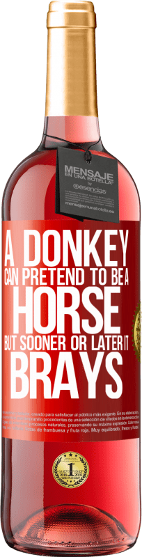 24,95 € Free Shipping   Rosé Wine ROSÉ Edition A donkey can pretend to be a horse, but sooner or later it brays Red Label. Customizable label Young wine Harvest 2020 Tempranillo