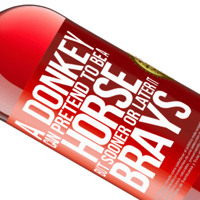 Unique & Personal Expressions. «A donkey can pretend to be a horse, but sooner or later it brays» ROSÉ Edition