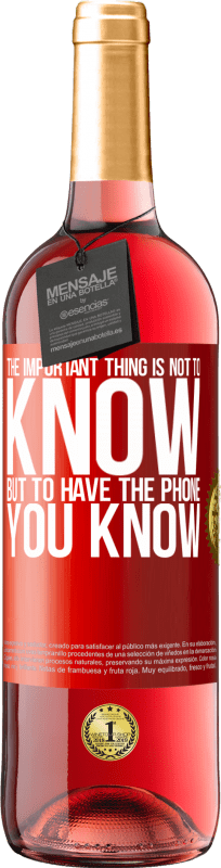 24,95 € Free Shipping   Rosé Wine ROSÉ Edition The important thing is not to know, but to have the phone you know Red Label. Customizable label Young wine Harvest 2020 Tempranillo