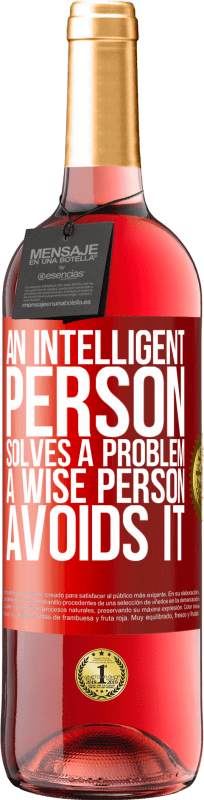 24,95 € Free Shipping | Rosé Wine ROSÉ Edition An intelligent person solves a problem. A wise person avoids it Red Label. Customizable label Young wine Harvest 2020 Tempranillo