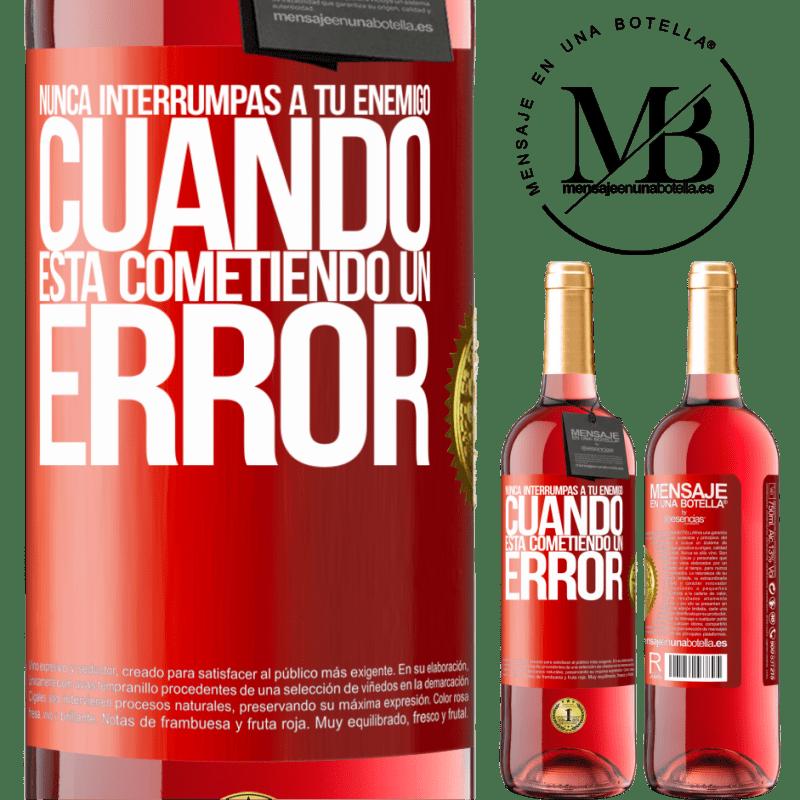 24,95 € Envoi gratuit | Vin rosé Édition ROSÉ N'interrompez jamais votre ennemi lorsqu'il fait une erreur Étiquette Rouge. Étiquette personnalisable Vin jeune Récolte 2020 Tempranillo