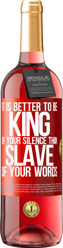 24,95 € Free Shipping | Rosé Wine ROSÉ Edition It is better to be king of your silence than slave of your words Red Label. Customizable label Young wine Harvest 2020 Tempranillo