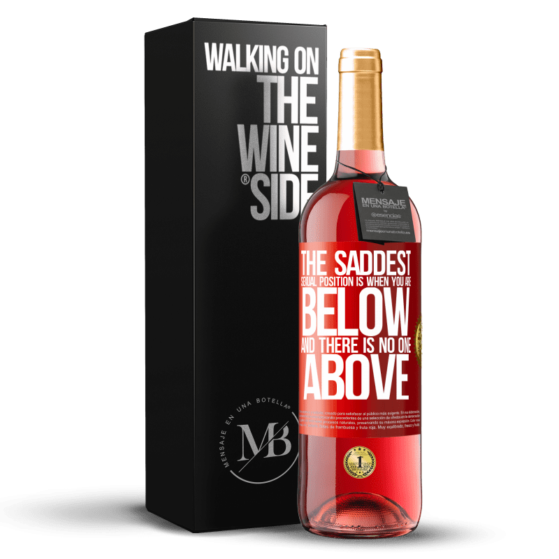 24,95 € Free Shipping | Rosé Wine ROSÉ Edition The saddest sexual position is when you are below and there is no one above Red Label. Customizable label Young wine Harvest 2020 Tempranillo
