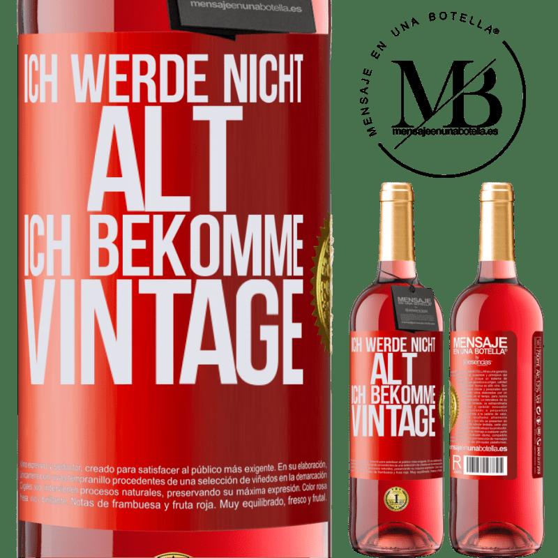 24,95 € Kostenloser Versand | Roséwein ROSÉ Ausgabe Ich werde nicht alt, ich bekomme Vintage Rote Markierung. Anpassbares Etikett Junger Wein Ernte 2020 Tempranillo