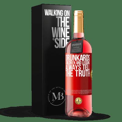 «Drunkards, children and leggins always tell the truth» ROSÉ Edition