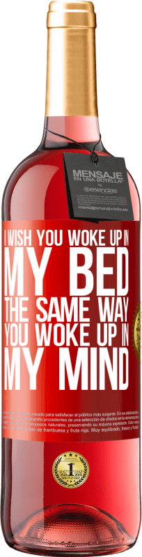 24,95 € Free Shipping   Rosé Wine ROSÉ Edition I wish you woke up in my bed the same way you woke up in my mind Red Label. Customizable label Young wine Harvest 2020 Tempranillo