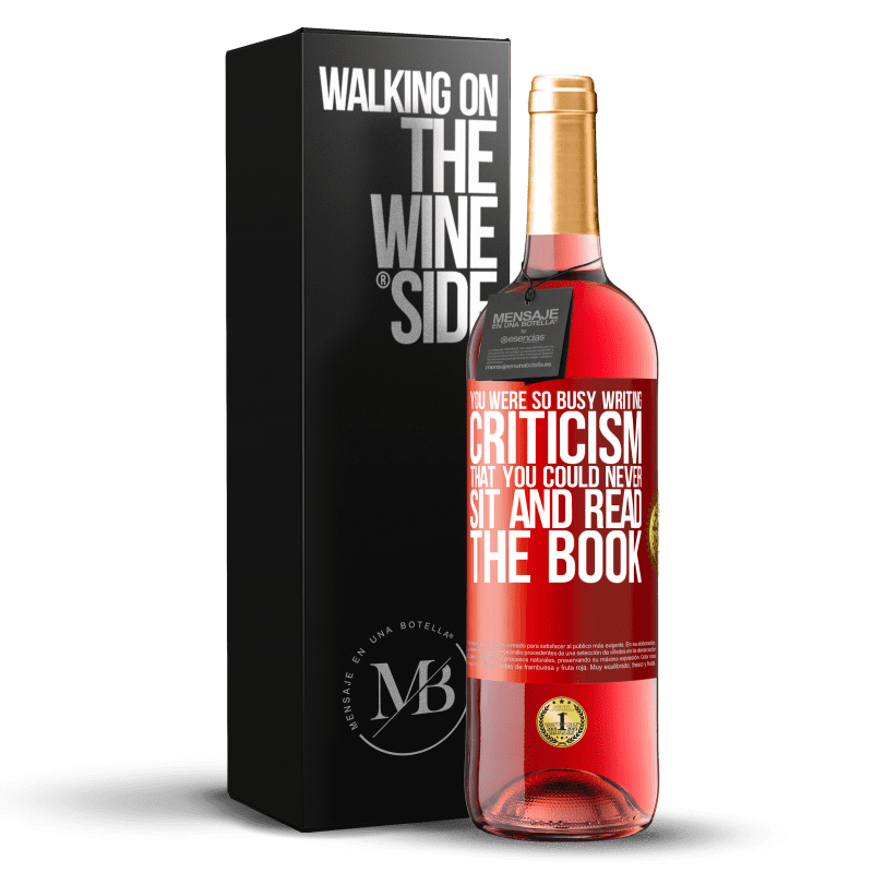 24,95 € Free Shipping | Rosé Wine ROSÉ Edition You were so busy writing criticism that you could never sit and read the book Red Label. Customizable label Young wine Harvest 2020 Tempranillo