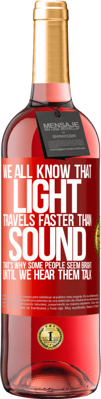 24,95 € Free Shipping   Rosé Wine ROSÉ Edition We all know that light travels faster than sound. That's why some people seem bright until we hear them talk Red Label. Customizable label Young wine Harvest 2020 Tempranillo