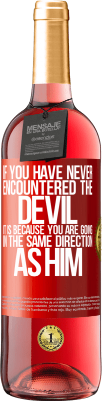 24,95 € Free Shipping | Rosé Wine ROSÉ Edition If you have never encountered the devil it is because you are going in the same direction as him Red Label. Customizable label Young wine Harvest 2020 Tempranillo