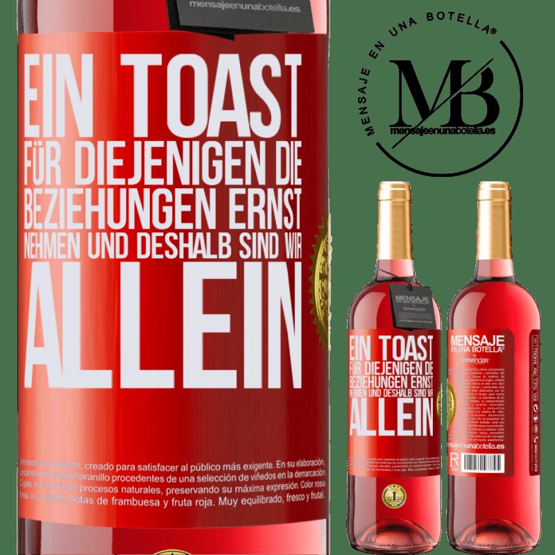 24,95 € Kostenloser Versand   Roséwein ROSÉ Ausgabe Ein Toast für diejenigen, die Beziehungen ernst nehmen und deshalb sind wir allein Rote Markierung. Anpassbares Etikett Junger Wein Ernte 2020 Tempranillo