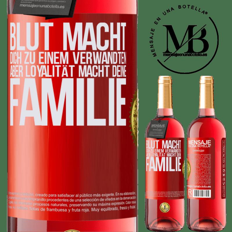 24,95 € Kostenloser Versand | Roséwein ROSÉ Ausgabe Blut macht dich zu einem Verwandten, aber Loyalität macht deine Familie Rote Markierung. Anpassbares Etikett Junger Wein Ernte 2020 Tempranillo
