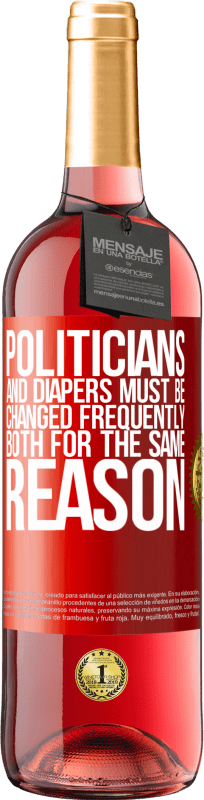 24,95 € Free Shipping | Rosé Wine ROSÉ Edition Politicians and diapers must be changed frequently. Both for the same reason Red Label. Customizable label Young wine Harvest 2020 Tempranillo