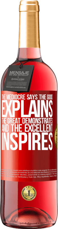 24,95 € Free Shipping | Rosé Wine ROSÉ Edition The mediocre says, the good explains, the great demonstrates and the excellent inspires Red Label. Customizable label Young wine Harvest 2020 Tempranillo