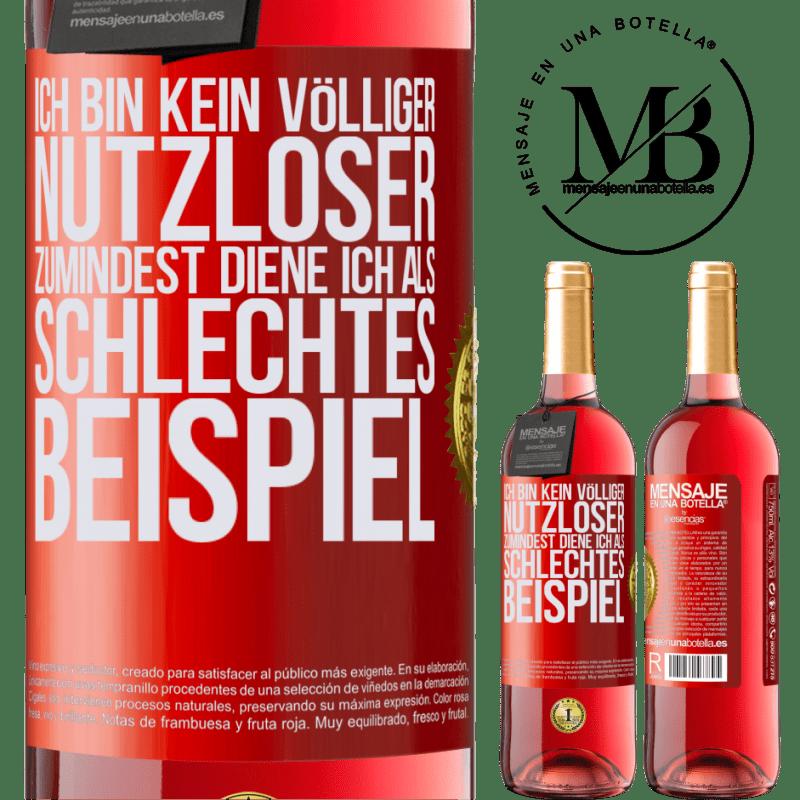 24,95 € Kostenloser Versand   Roséwein ROSÉ Ausgabe Ich bin kein völliger Nutzloser ... Zumindest diene ich als schlechtes Beispiel Rote Markierung. Anpassbares Etikett Junger Wein Ernte 2020 Tempranillo