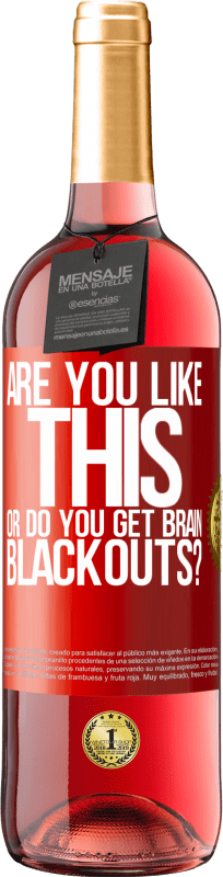 24,95 € Free Shipping | Rosé Wine ROSÉ Edition are you like this or do you get brain blackouts? Red Label. Customizable label Young wine Harvest 2020 Tempranillo