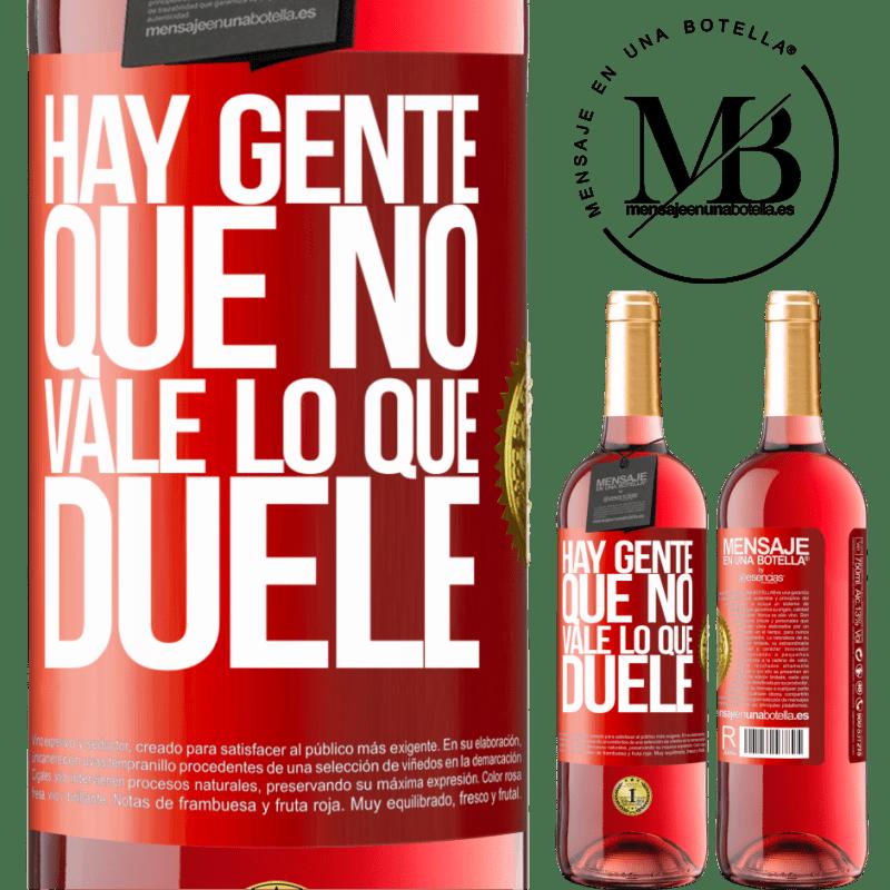 24,95 € Envoi gratuit   Vin rosé Édition ROSÉ Il y a des gens qui ne valent pas ce qui fait mal Étiquette Rouge. Étiquette personnalisable Vin jeune Récolte 2020 Tempranillo