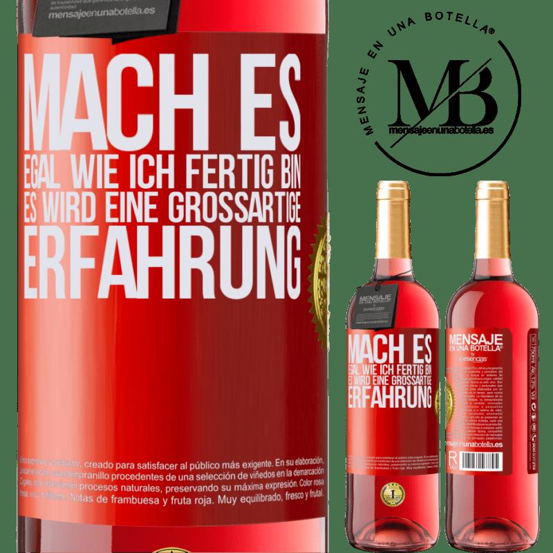 24,95 € Kostenloser Versand | Roséwein ROSÉ Ausgabe Mach es, egal wie ich fertig bin, es wird eine großartige Erfahrung Rote Markierung. Anpassbares Etikett Junger Wein Ernte 2020 Tempranillo