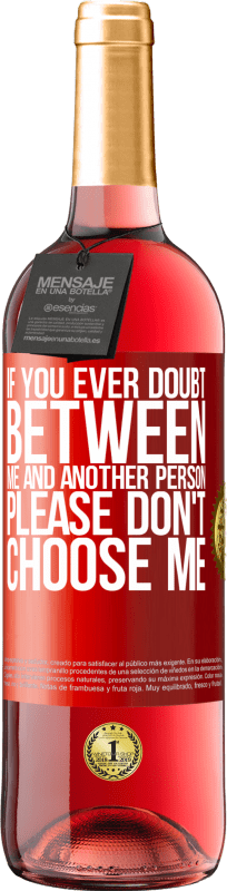 24,95 € Free Shipping | Rosé Wine ROSÉ Edition If you ever doubt between me and another person, please don't choose me Red Label. Customizable label Young wine Harvest 2020 Tempranillo