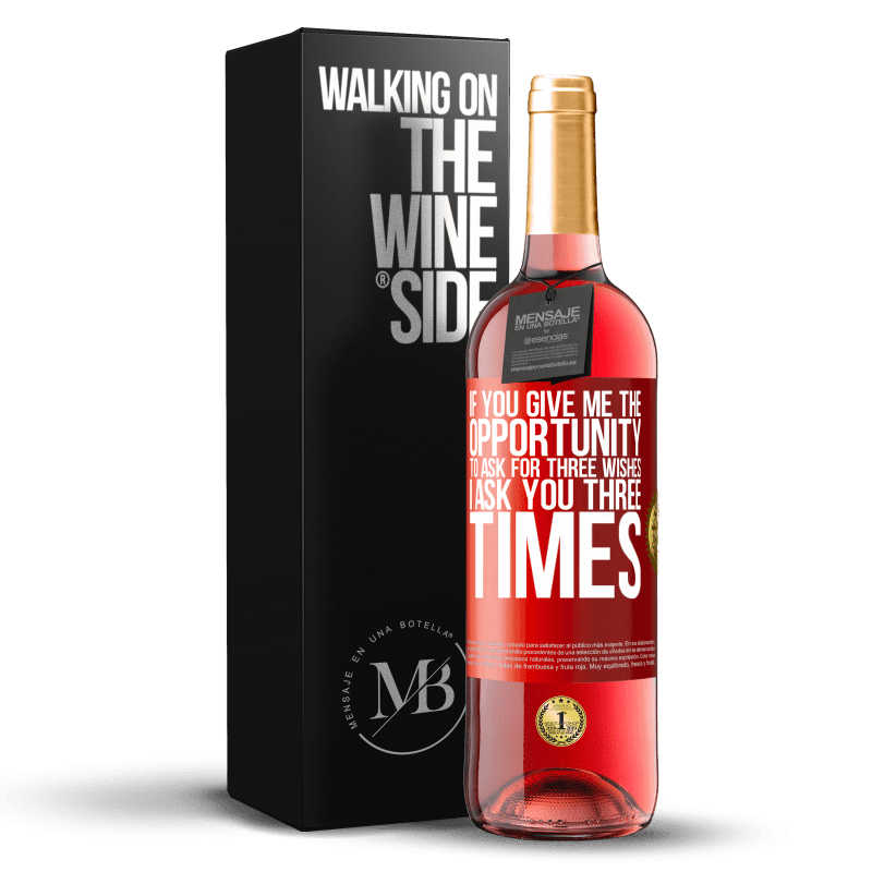 24,95 € Free Shipping   Rosé Wine ROSÉ Edition If you give me the opportunity to ask for three wishes, I ask you three times Red Label. Customizable label Young wine Harvest 2020 Tempranillo