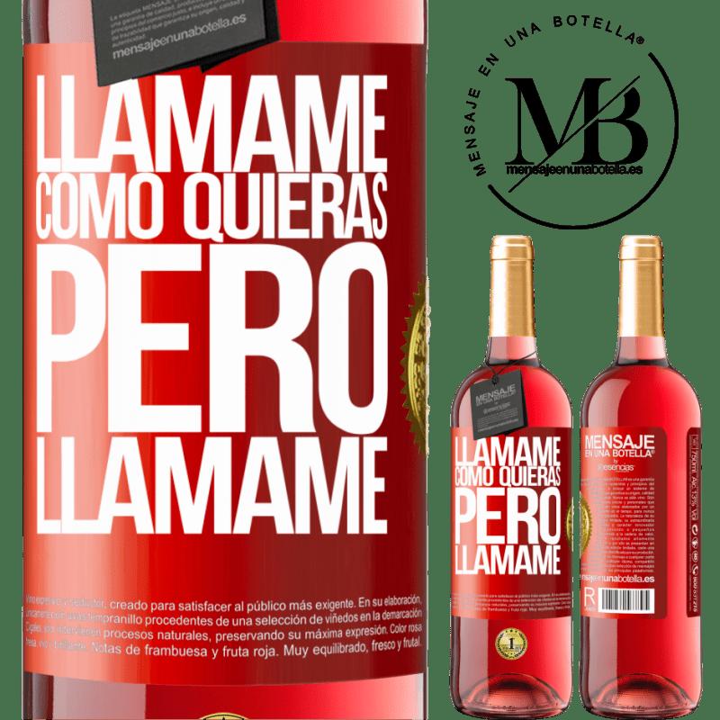 24,95 € Envoi gratuit | Vin rosé Édition ROSÉ Appelle moi comme tu veux, mais appelle moi Étiquette Rouge. Étiquette personnalisable Vin jeune Récolte 2020 Tempranillo