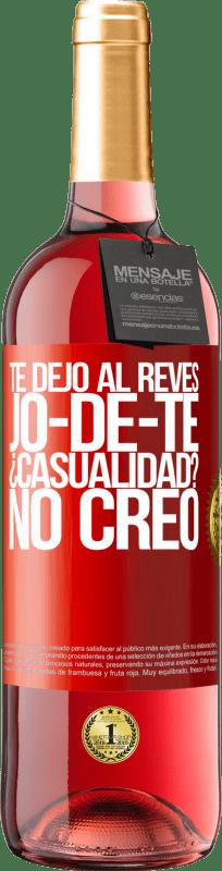 24,95 € Free Shipping | Rosé Wine ROSÉ Edition TE DEJO, al revés, JO-DE-TE ¿Casualidad? No creo Red Label. Customizable label Young wine Harvest 2020 Tempranillo