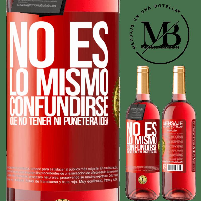 24,95 € Envoi gratuit | Vin rosé Édition ROSÉ Ce n'est pas pareil d'être confus qu'avoir aucune putain d'idée Étiquette Rouge. Étiquette personnalisable Vin jeune Récolte 2020 Tempranillo