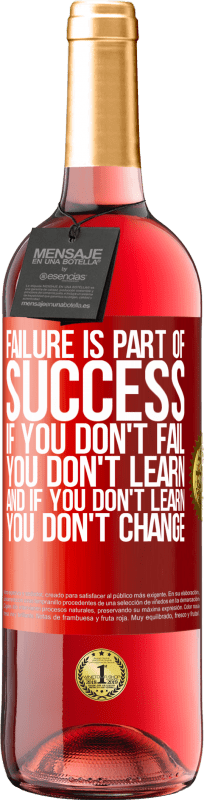 24,95 € Free Shipping   Rosé Wine ROSÉ Edition Failure is part of success. If you don't fail, you don't learn. And if you don't learn, you don't change Red Label. Customizable label Young wine Harvest 2020 Tempranillo