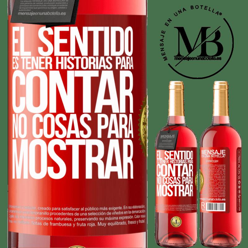 24,95 € Envoi gratuit | Vin rosé Édition ROSÉ Le sens de la vie est d'avoir des histoires à raconter, pas des choses à montrer Étiquette Rouge. Étiquette personnalisable Vin jeune Récolte 2020 Tempranillo