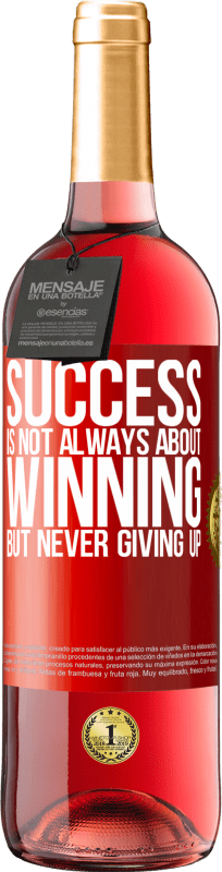 24,95 € Free Shipping   Rosé Wine ROSÉ Edition Success is not always about winning, but never giving up Red Label. Customizable label Young wine Harvest 2020 Tempranillo