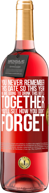 24,95 € Free Shipping   Rosé Wine ROSÉ Edition You never remember this date, so this year we are going to drink this bottle together. You'll see how you don't forget Red Label. Customizable label Young wine Harvest 2020 Tempranillo