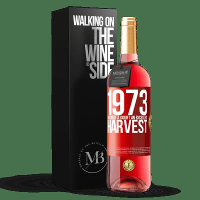 «1973. Without a doubt, an excellent harvest» ROSÉ Edition