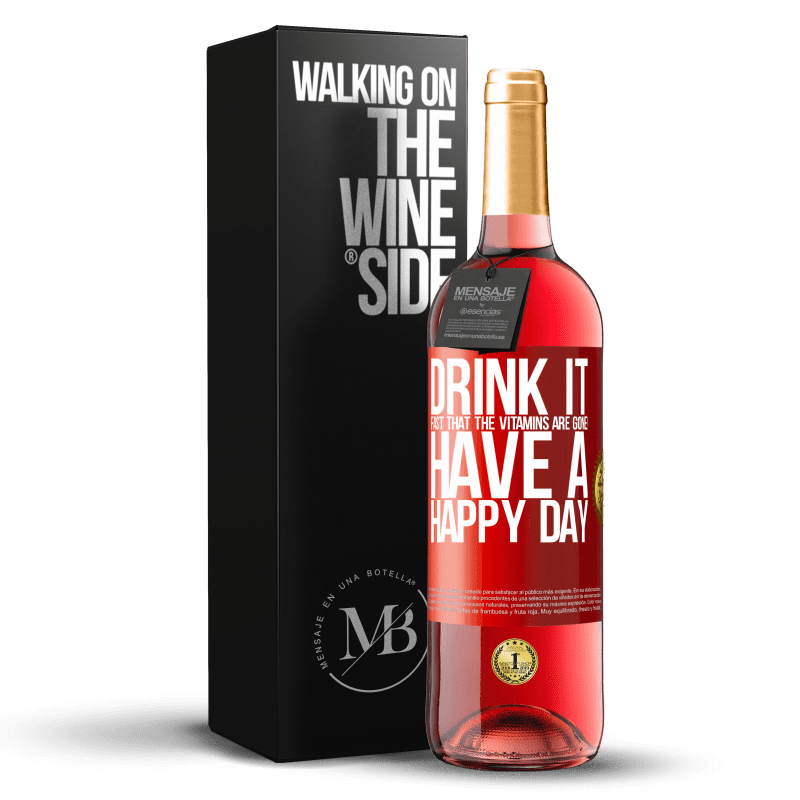 24,95 € Free Shipping | Rosé Wine ROSÉ Edition Drink it fast that the vitamins are gone! Have a happy day Red Label. Customizable label Young wine Harvest 2020 Tempranillo