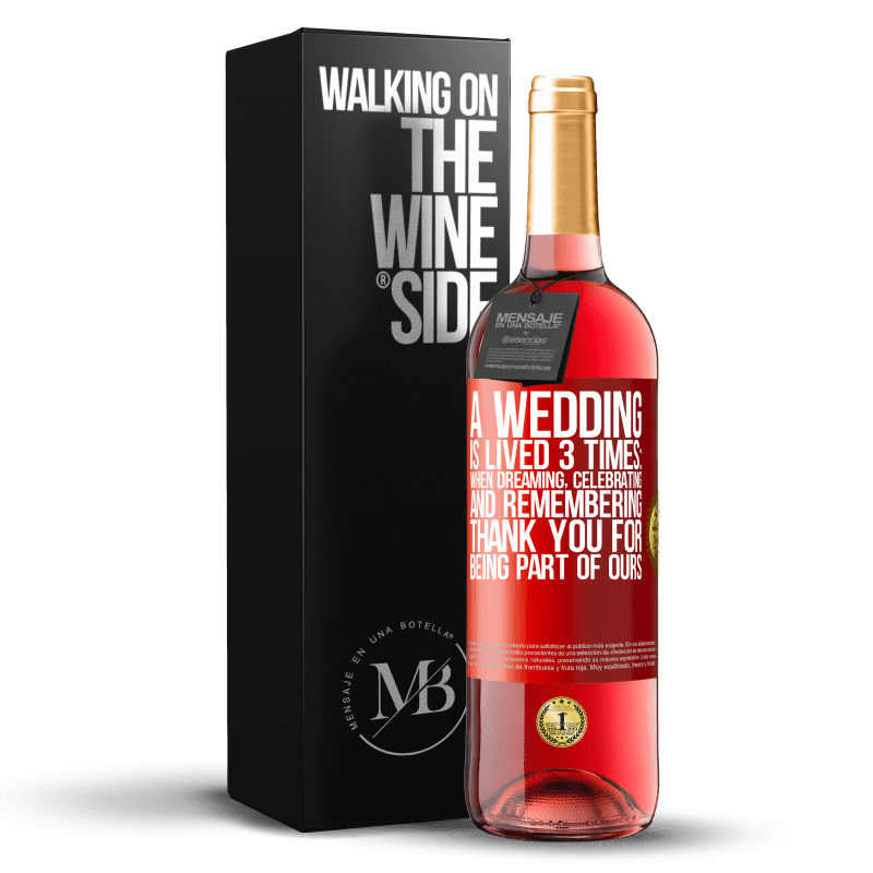 24,95 € Free Shipping   Rosé Wine ROSÉ Edition A wedding is lived 3 times: when dreaming, celebrating and remembering. Thank you for being part of ours Red Label. Customizable label Young wine Harvest 2020 Tempranillo