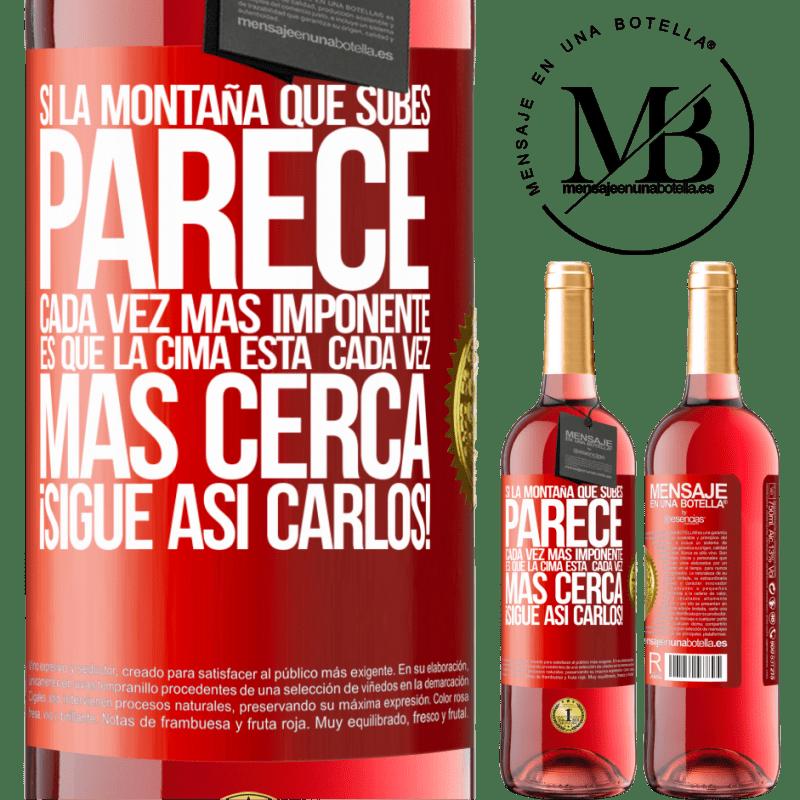 24,95 € Envoi gratuit   Vin rosé Édition ROSÉ Si la montagne que vous escaladez semble de plus en plus imposante, c'est que le sommet se rapproche. Continuez comme ça Étiquette Rouge. Étiquette personnalisable Vin jeune Récolte 2020 Tempranillo