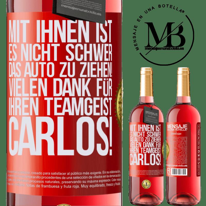 24,95 € Kostenloser Versand   Roséwein ROSÉ Ausgabe Mit Ihnen ist es nicht schwer, das Auto zu ziehen! Vielen Dank für Ihren Teamgeist Carlos! Rote Markierung. Anpassbares Etikett Junger Wein Ernte 2020 Tempranillo