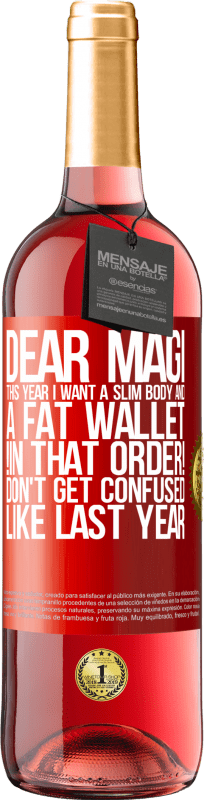 24,95 € Free Shipping | Rosé Wine ROSÉ Edition Dear Magi, this year I want a slim body and a fat wallet. !In that order! Don't get confused like last year Red Label. Customizable label Young wine Harvest 2020 Tempranillo