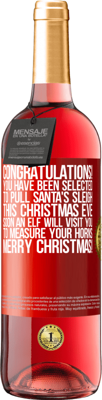 24,95 € Free Shipping   Rosé Wine ROSÉ Edition Congratulations! You have been selected to pull Santa's sleigh this Christmas Eve. Soon an elf will visit you to measure Red Label. Customizable label Young wine Harvest 2020 Tempranillo