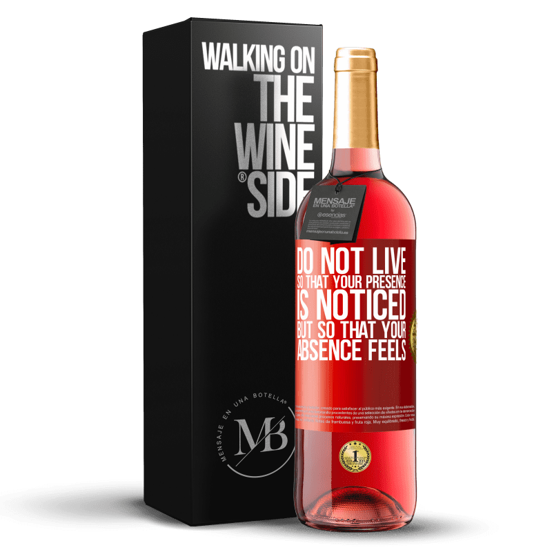 24,95 € Free Shipping   Rosé Wine ROSÉ Edition Do not live so that your presence is noticed, but so that your absence feels Red Label. Customizable label Young wine Harvest 2020 Tempranillo
