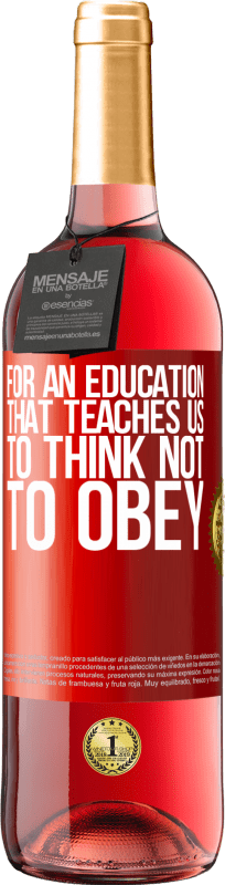 24,95 € Free Shipping   Rosé Wine ROSÉ Edition For an education that teaches us to think not to obey Red Label. Customizable label Young wine Harvest 2020 Tempranillo