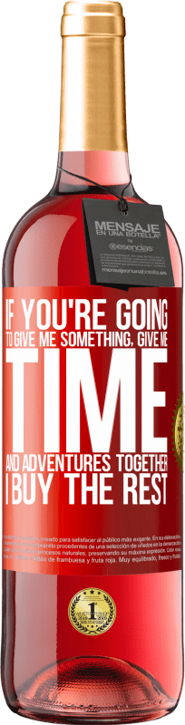 24,95 € Free Shipping | Rosé Wine ROSÉ Edition If you're going to give me something, give me time and adventures together. I buy the rest Red Label. Customizable label Young wine Harvest 2020 Tempranillo