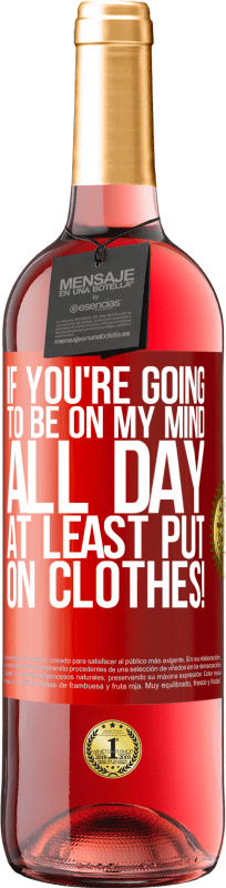 24,95 € Free Shipping   Rosé Wine ROSÉ Edition If you're going to be on my mind all day, at least put on clothes! Red Label. Customizable label Young wine Harvest 2020 Tempranillo