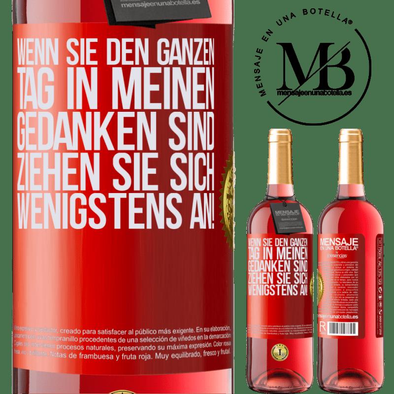 24,95 € Kostenloser Versand   Roséwein ROSÉ Ausgabe Wenn Sie den ganzen Tag in meinen Gedanken sind, ziehen Sie sich wenigstens an! Rote Markierung. Anpassbares Etikett Junger Wein Ernte 2020 Tempranillo