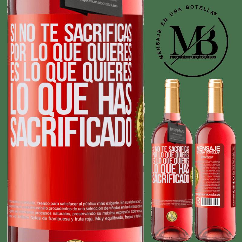 24,95 € Envoi gratuit | Vin rosé Édition ROSÉ Si vous ne sacrifiez pas pour ce que vous voulez, c'est ce que vous voulez que vous avez sacrifié Étiquette Rouge. Étiquette personnalisable Vin jeune Récolte 2020 Tempranillo