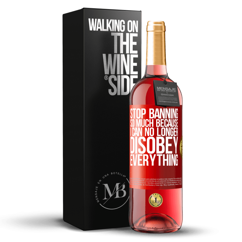 24,95 € Free Shipping   Rosé Wine ROSÉ Edition Stop banning so much because I can no longer disobey everything Red Label. Customizable label Young wine Harvest 2020 Tempranillo