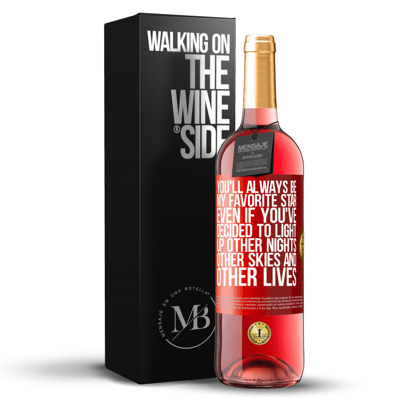 24,95 € Free Shipping   Rosé Wine ROSÉ Edition You'll always be my favorite star, even if you've decided to light up other nights, other skies and other lives Red Label. Customizable label Young wine Harvest 2020 Tempranillo