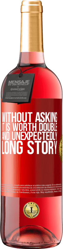 24,95 € Free Shipping | Rosé Wine ROSÉ Edition Without asking it is worth double. And unexpectedly, long story Red Label. Customizable label Young wine Harvest 2020 Tempranillo