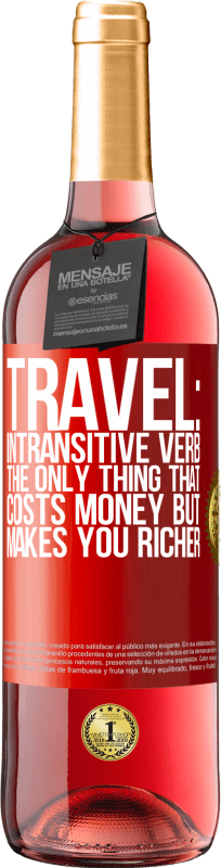 24,95 € Free Shipping | Rosé Wine ROSÉ Edition Travel: intransitive verb. The only thing that costs money but makes you richer Red Label. Customizable label Young wine Harvest 2020 Tempranillo