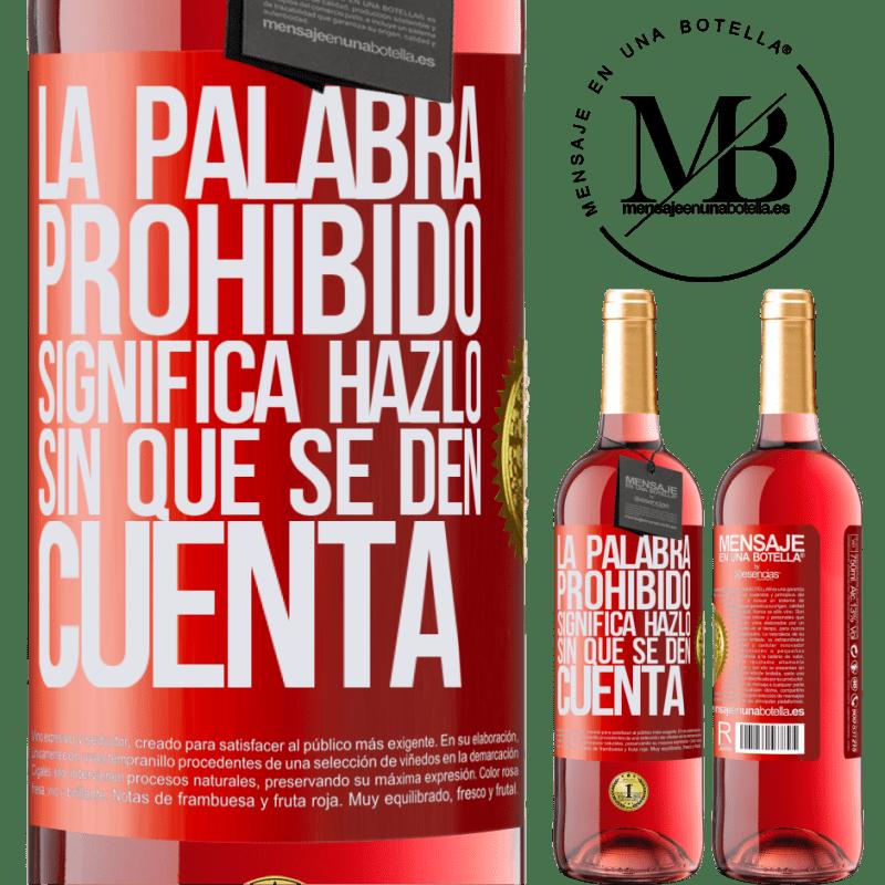 24,95 € Envoi gratuit   Vin rosé Édition ROSÉ Le mot INTERDIT signifie le faire sans qu'ils s'en rendent compte Étiquette Rouge. Étiquette personnalisable Vin jeune Récolte 2020 Tempranillo