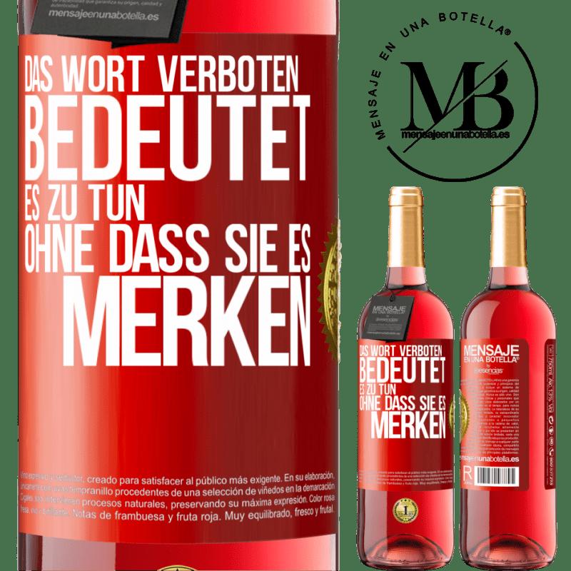 24,95 € Kostenloser Versand | Roséwein ROSÉ Ausgabe Das Wort VERBOTEN bedeutet, es zu tun, ohne dass sie es merken Rote Markierung. Anpassbares Etikett Junger Wein Ernte 2020 Tempranillo